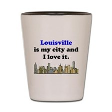Louisville Is My City And I Love It Shot Glass