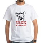 CHIHUAHUA - ...My Little Friend T-shirt