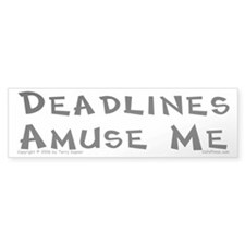 Deadlines... Bumper Bumper Sticker