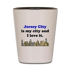 Jersey City Is My City And I Love It Shot Glass