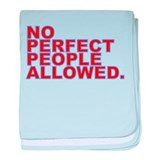 NO PERFECT PEOPLE ALLOWED. baby blanket