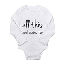 All This And Brains Too Long Sleeve Infant Bodysui