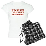 I'd Flex ...But I Like This Shirt! Pajamas