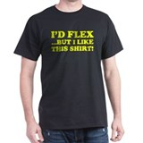 I'd Flex ...But I Like This Shirt! T-Shirt