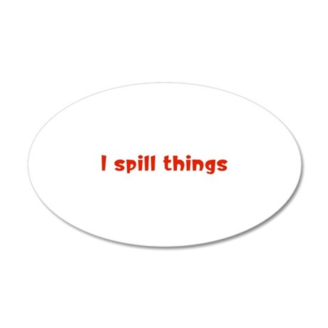 I Spill Things 38.5 x 24.5 Oval Wall Peel