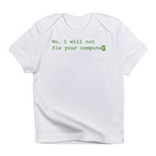 No, I will not fix your computer Infant T-Shirt