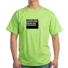 If you dont want a sarcastic answer... T-Shirt