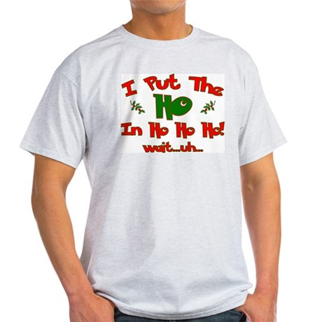 I Put The &quot;Ho&quot; In Ho Ho Ho Ch Ash Grey T-Shirt