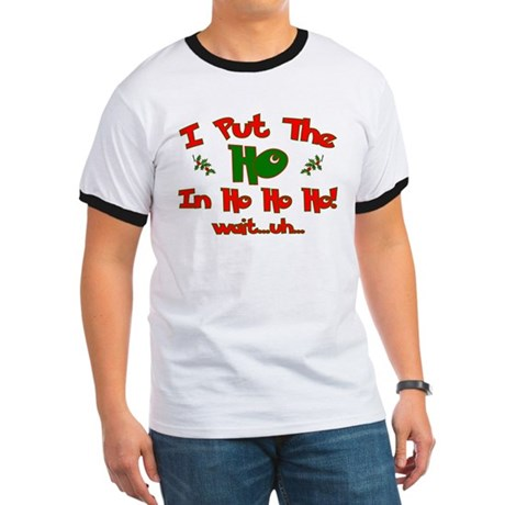 "I Put The ""Ho"" In Ho Ho Ho Ch Ringer T"
