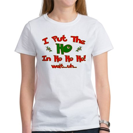 "I Put The ""Ho"" In Ho Ho Ho Ch Women's T-Shirt"