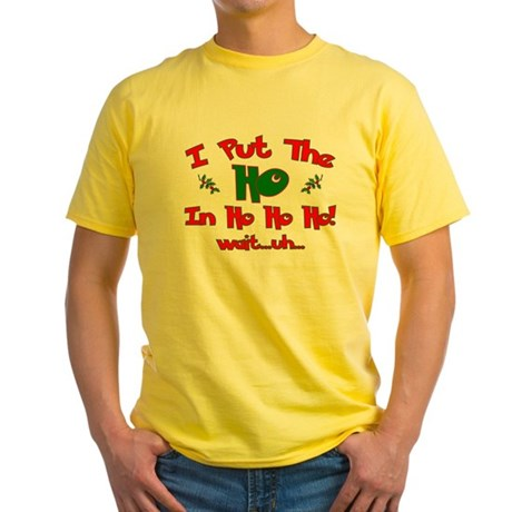 "I Put The ""Ho"" In Ho Ho Ho Ch Yellow T-Shirt"