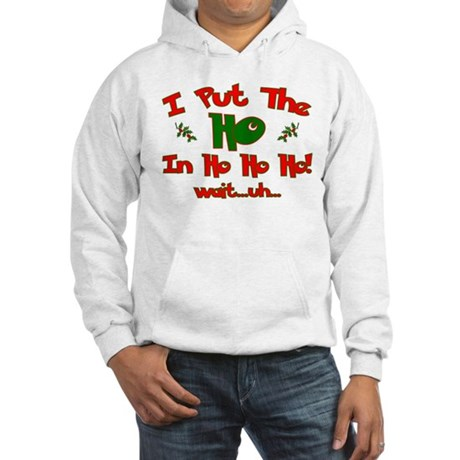 "I Put The ""Ho"" In Ho Ho Ho Ch Hooded Sweatshirt"