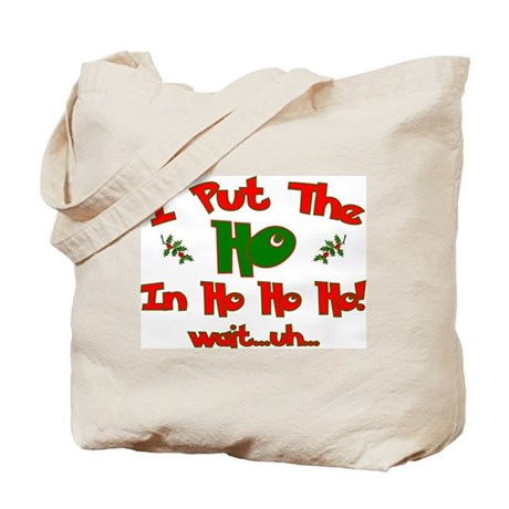 "I Put The ""Ho"" In Ho Ho Ho Ch Tote Bag"