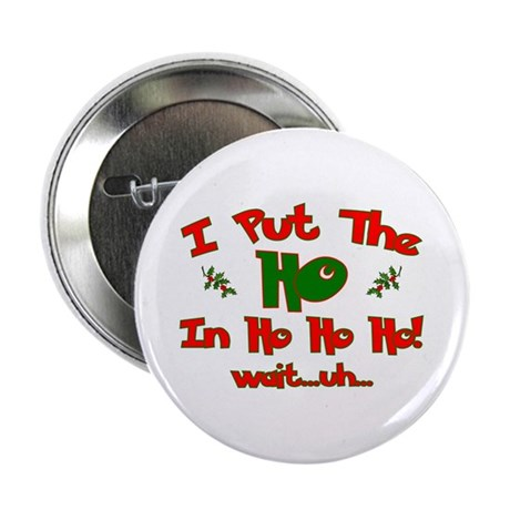 "I Put The ""Ho"" In Ho Ho Ho Ch Button"
