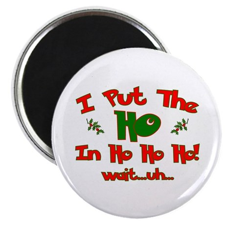 "I Put The ""Ho"" In Ho Ho Ho Ch 2.25"" Magnet (100 pa"