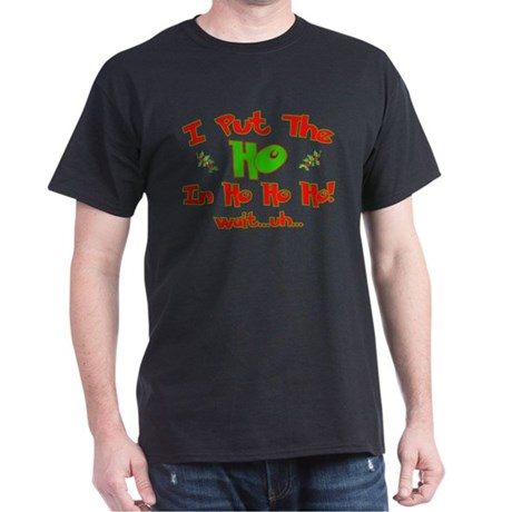 "I Put The ""Ho"" In Ho Ho Ho Ch Dark T-Shirt"