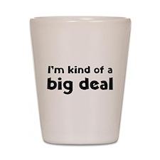 I'm kind of a big deal Shot Glass