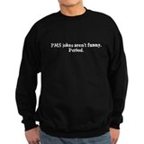 PMS jokes are never funny Sweatshirt