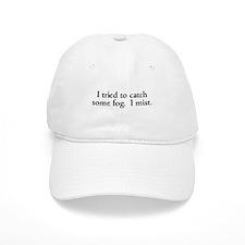 Tried to catch some fog Cap