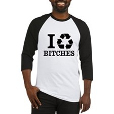 I Recycle BITCHES