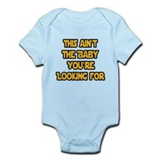 This aint the baby youre looking for Body Suit