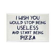 Stop being useless Be pizza Rectangle Magnet