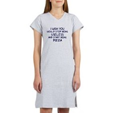 Stop being useless Be pizza Women's Nightshirt