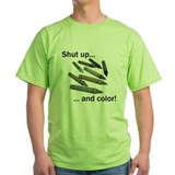 Shut up and color! T-Shirt