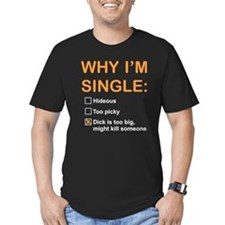 Why Im Single Gotta Big One T-Shirt
