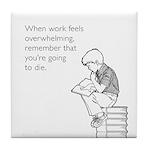 Work Feels Overwhelming White Tile Coaster