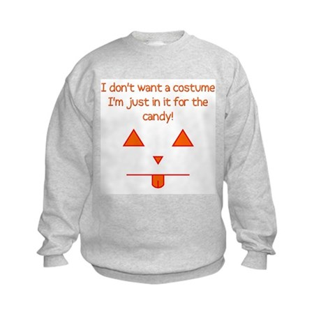 No costume, just candy! Kids Sweatshirt