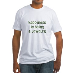 Happiness is being a JEWELER Fitted T-Shirt