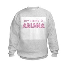 My name is Ariana Sweatshirt