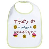 &quot;That's it i'm going to Nana &amp; Papa's&quot; Bib