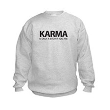 KARMA, is only a bitch if you are Sweatshirt