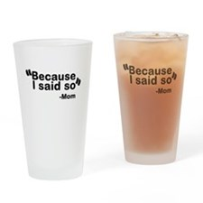 Because I said so - Mom Drinking Glass