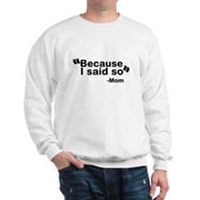 Because I said so - Mom Sweatshirt