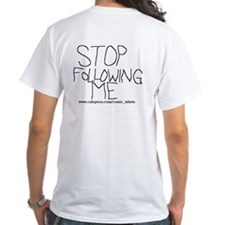 """stop following me"" tshirt"