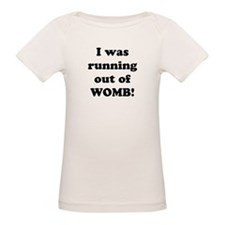I was running out of womb! T-Shirt