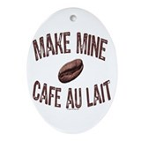 MAKE MINE CAFE AU LAIT Oval Ornament