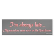 I'm Always Late Bumper Bumper Sticker