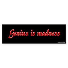 Genius is Madness Bumper Car Sticker