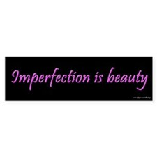 Imperfection is Beauty Bumper Bumper Sticker