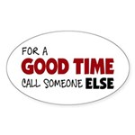 For A Good Time Oval Sticker