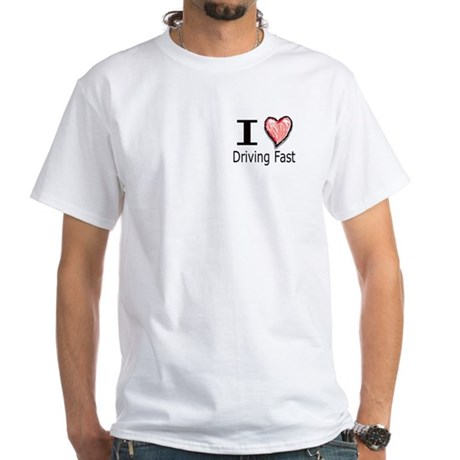 I Heart Driving Fast White T-Shirt