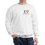 I Heart Driving Fast Sweatshirt