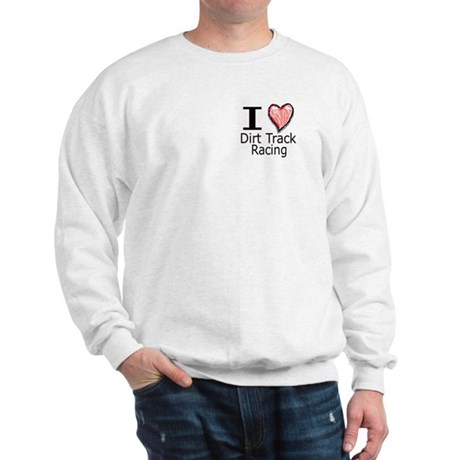 I Heart Dirt Track Racing Sweatshirt