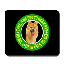 TAKE YOUR CHIHUAHUA TO WORK DAY Mousepad