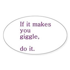 If it makes you giggle, do it! Oval Stickers