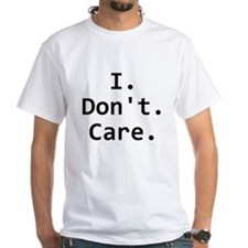 I Dont Care T-Shirt